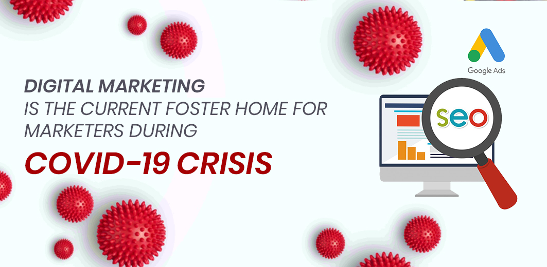 Digital Marketing Is the Current Foster Home For Marketers During Covid-19 Crisis